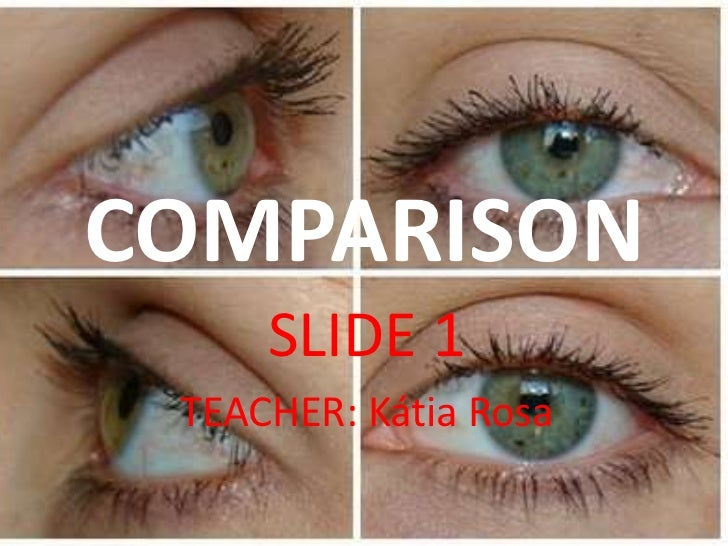 COMPARISON     SLIDE 1 TEACHER: Kátia Rosa
