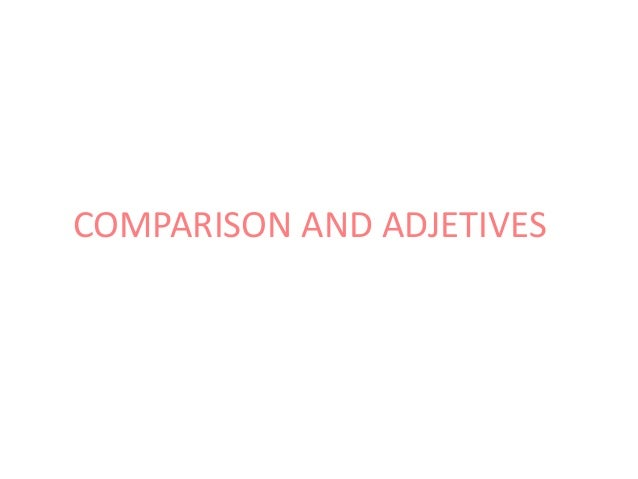 COMPARISON AND ADJETIVES