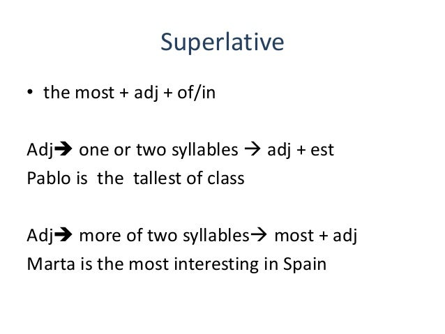 Superlative• the most + adj + of/inAdj one or two syllables  adj + estPablo is the tallest of classAdj more of two syll...
