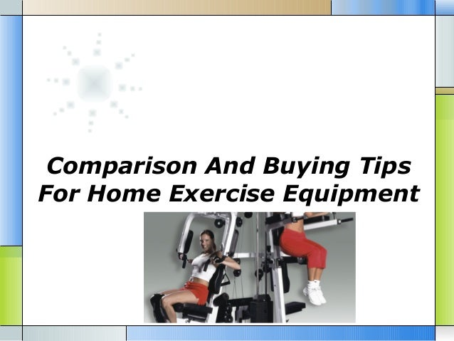 Comparison And Buying Tips For Home Exercise Equipment