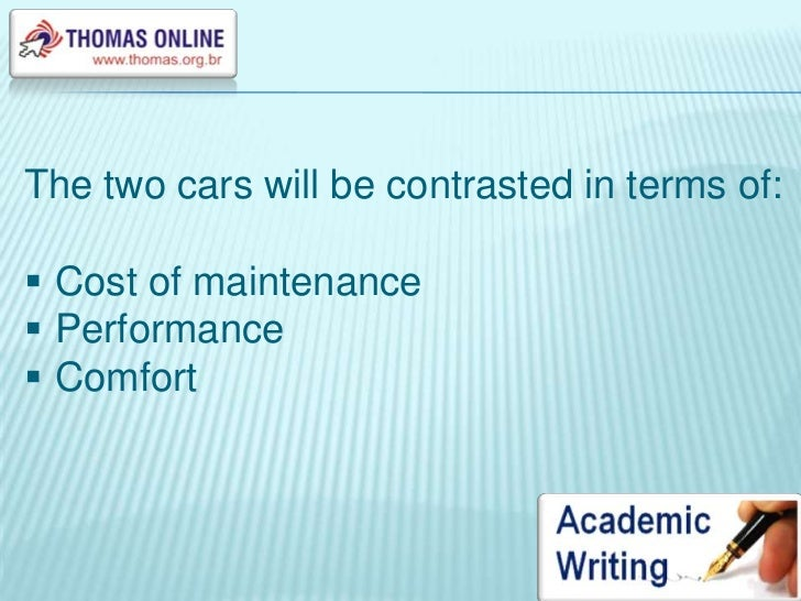 compare and contrast essay between two cars A compare-and-contrast essay typically includes these elements: two or more subjects that have something in common a main idea that enables readers to for example, you may want to compare and contrast to help you decide between two different apartments to rent or two different cars to buy.