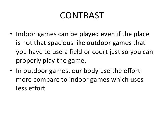 compare contrast indooor and outdoor sports Following is a list of 101 topics for compare and contrast essays that you are welcome to use in your classroom as you look through the list you will see that some items are academic in nature while others are included for interest-building and fun writing activities.