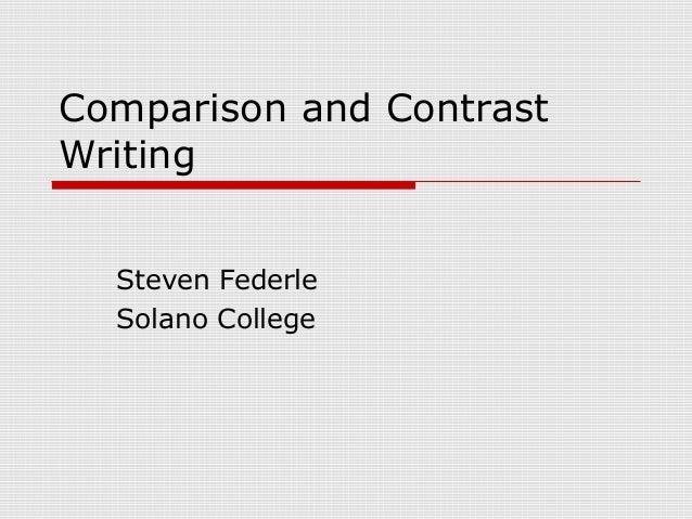 Comparison and Contrast Writing Steven Federle Solano College