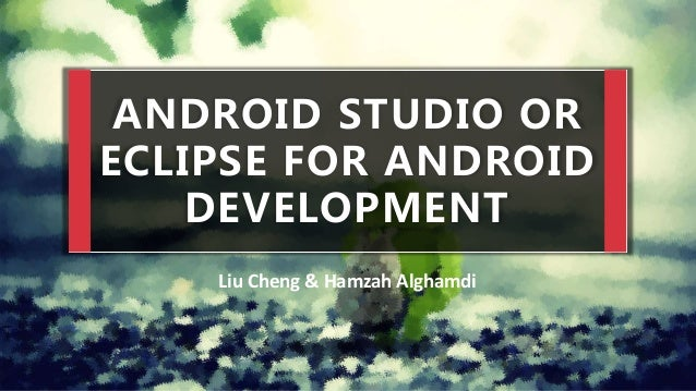 Comparison between Eclipse and Android Studio for Android