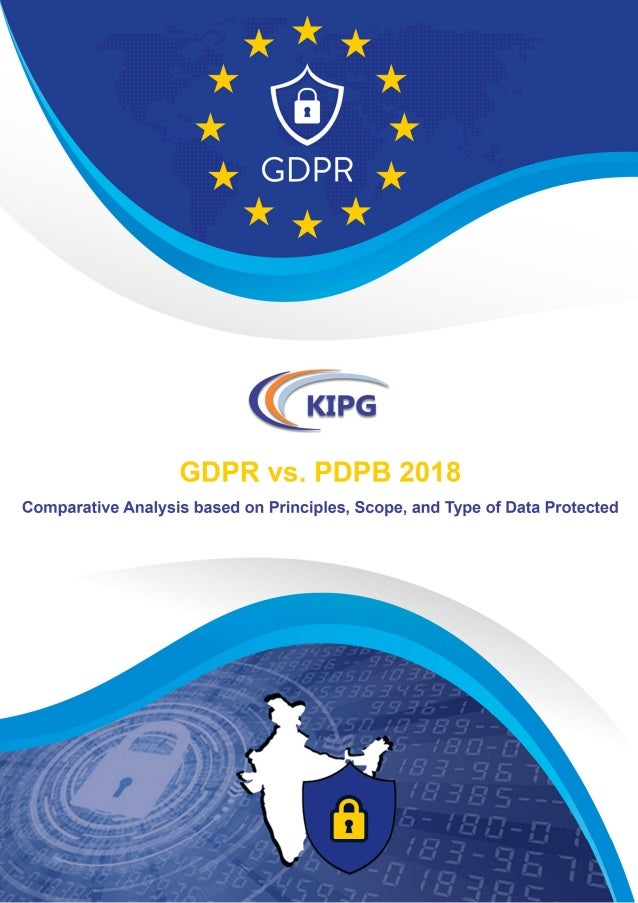 GDPR vs. PDPB 2018 - Comparative Analysis Based on Principles, Scope, and Type of Data Protected