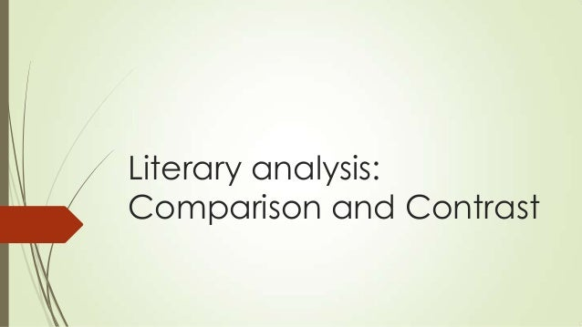 Literary analysis: Comparison and Contrast