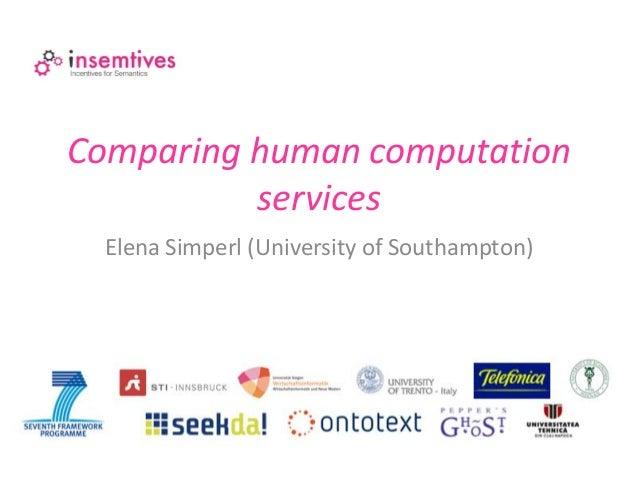 Comparing human computation          services  Elena Simperl (University of Southampton)