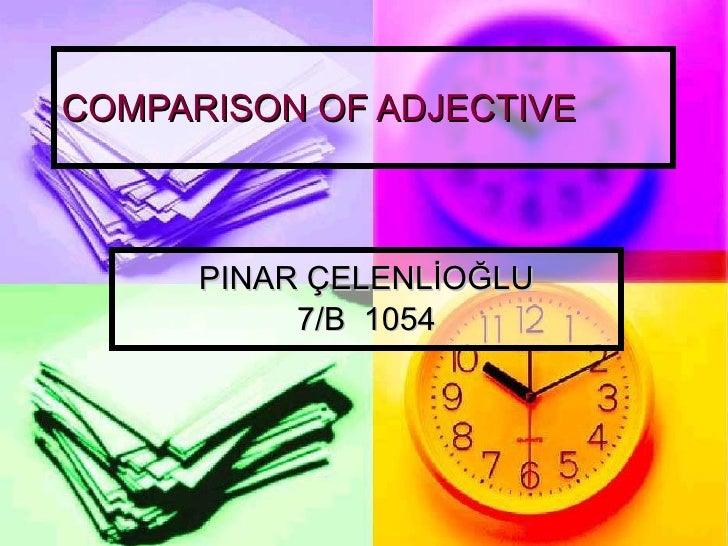 COMPARISON OF ADJECTIVE PINAR ÇELENLİOĞLU 7/B  1054