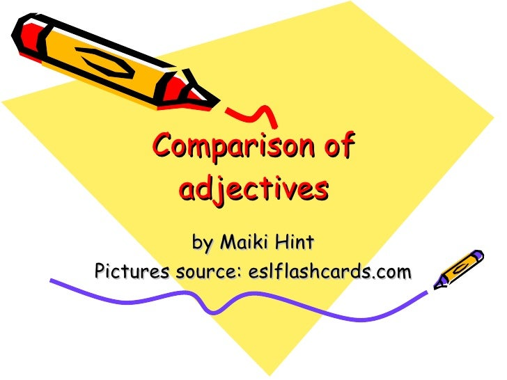 Comparison of adjectives by Maiki Hint Pictures source: eslflashcards.com