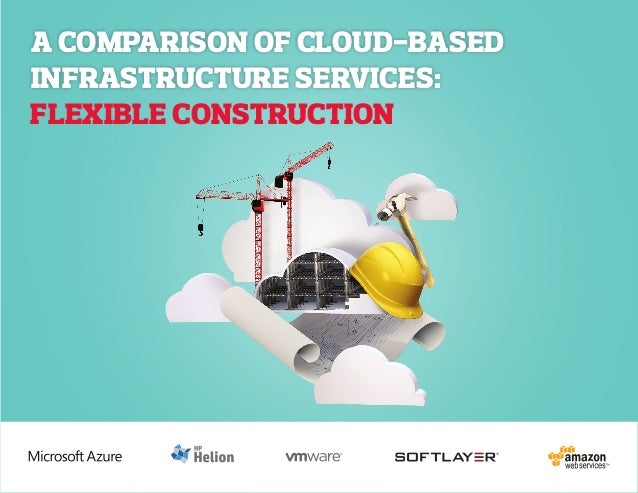 FLEXIBLE CONSTRUCTION A Comparison Of Cloud-Based INFRASTRUCTURE SERVICES: