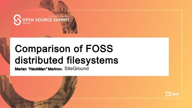 "Talk Title Here Author Name, Company Comparison of FOSS distributed filesystems Marian ""HackMan"" Marinov, SiteGround"