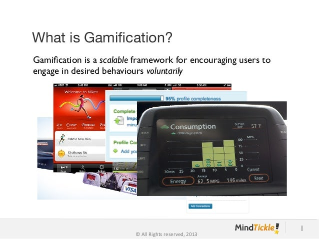 What is Gamification? Gamification is a scalable framework for encouraging users to engage in desired behaviours voluntarily...