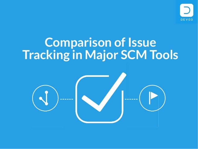 Comparison of Issue Tracking in Major SCM Tools