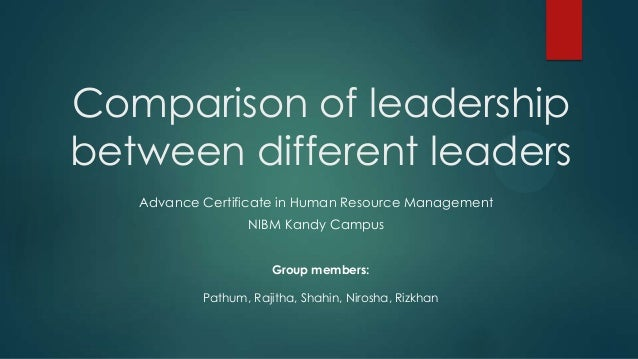Comparison of leadership between different leaders Advance Certificate in Human Resource Management  NIBM Kandy Campus Gro...