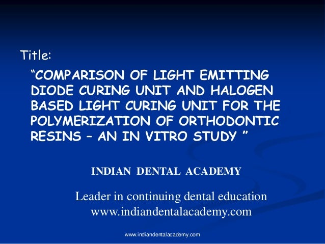 """COMPARISON OF LIGHT EMITTING DIODE CURING UNIT AND HALOGEN BASED LIGHT CURING UNIT FOR THE POLYMERIZATION OF ORTHODONTIC ..."