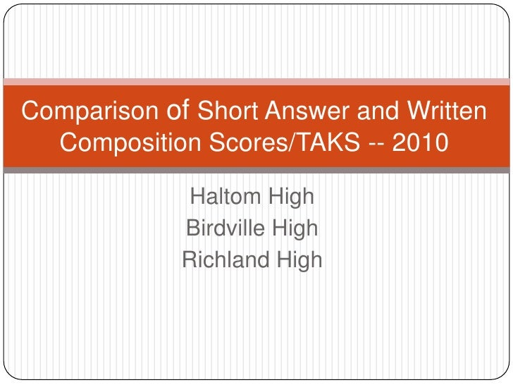 Haltom High<br />Birdville High<br />Richland High<br />Comparison of Short Answer and Written Composition Scores/TAKS -- ...