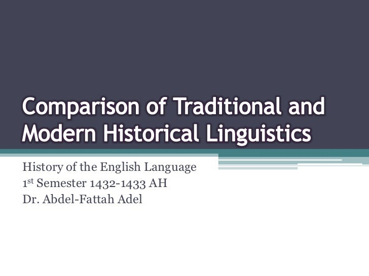 Comparison of Traditional and Modern Historical Linguistics<br />History of the English Language<br />1st Semester 1432-14...