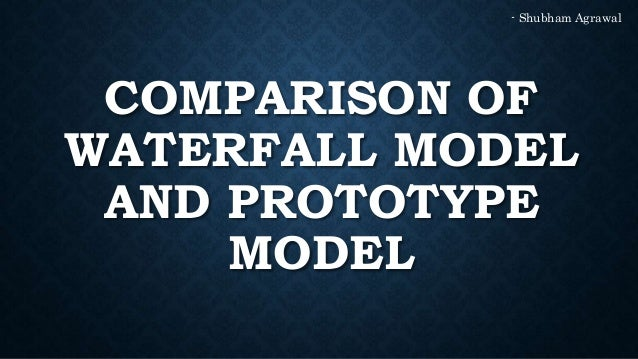 compare waterfall model and prototyping model If prescriptive process models strive for structure and order, are  waterfall model   development and then buy the prototype after a few fixes are made.