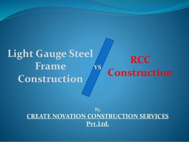 By, CREATE NOVATION CONSTRUCTION SERVICES Pvt.Ltd. Light Gauge Steel Frame Construction RCC Construction VS