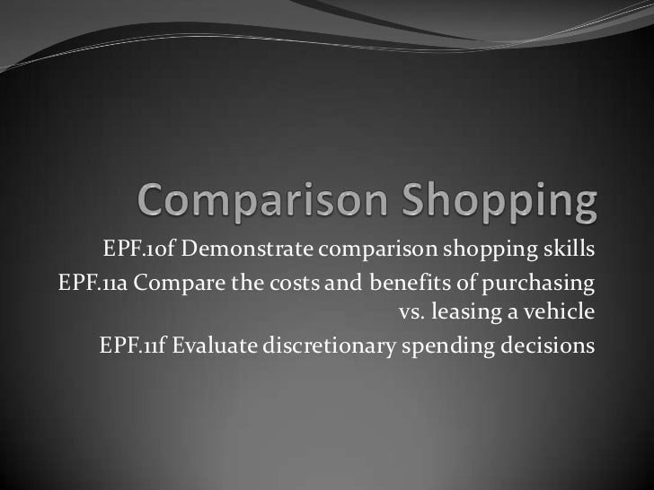 EPF.10f Demonstrate comparison shopping skillsEPF.11a Compare the costs and benefits of purchasing                        ...