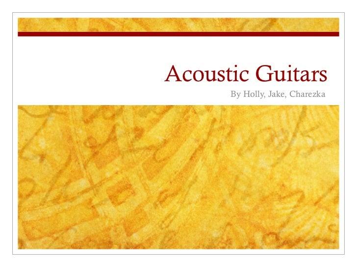 Acoustic Guitars      By Holly, Jake, Charezka