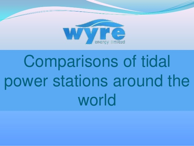 Comparisons of tidal power stations around the world