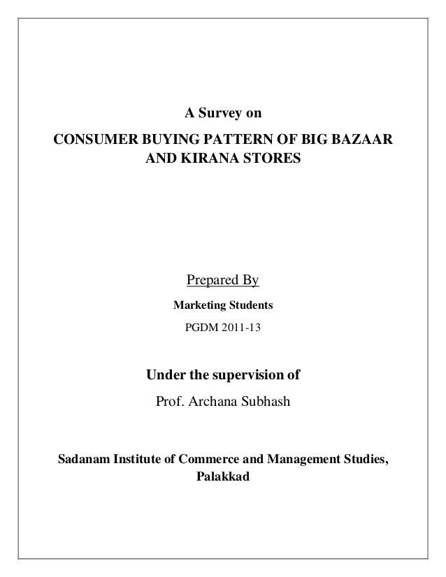 A Survey onCONSUMER BUYING PATTERN OF BIG BAZAAR         AND KIRANA STORES                    Prepared By                 ...