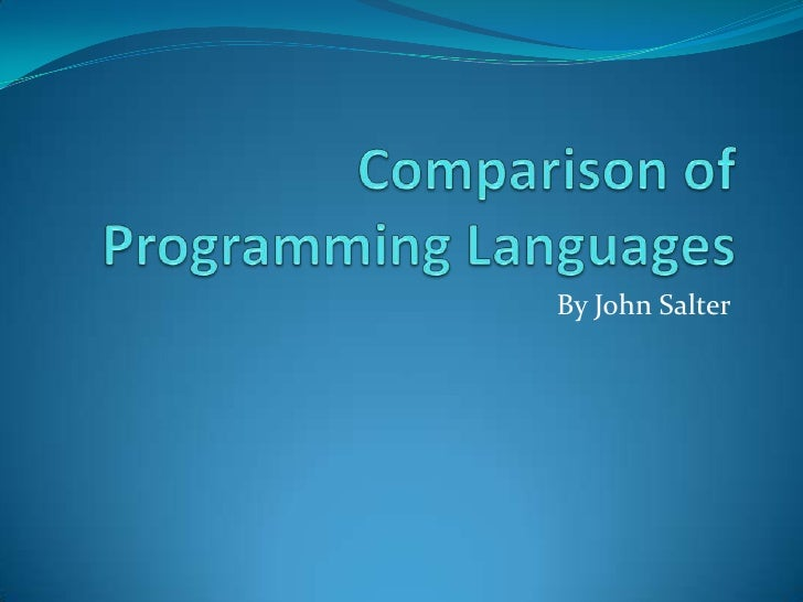 Comparison of Programming Languages<br />By John Salter<br />