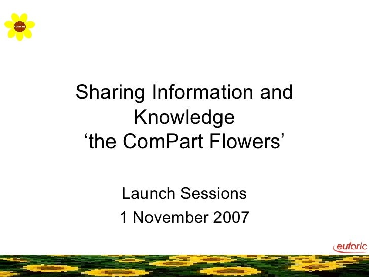 Sharing Information and Knowledge 'the ComPart Flowers' Launch Sessions 1 November 2007