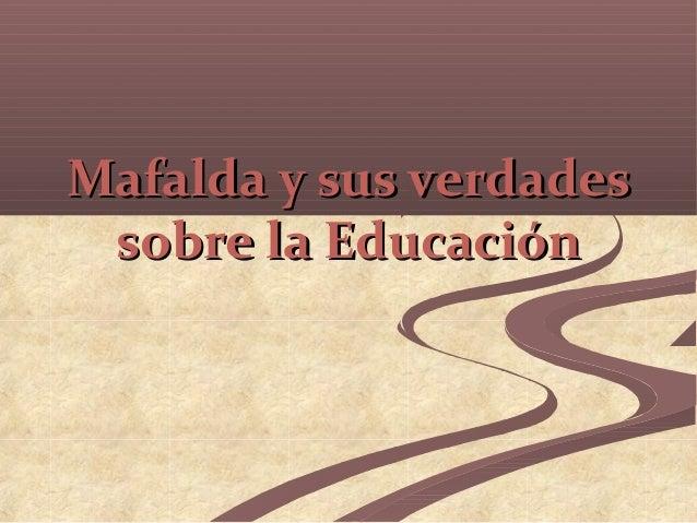 Mafalda y sus verdadesMafalda y sus verdadessobre la Educaciónsobre la Educación