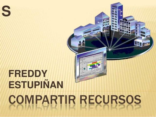 S  FREDDY ESTUPIÑAN  COMPARTIR RECURSOS