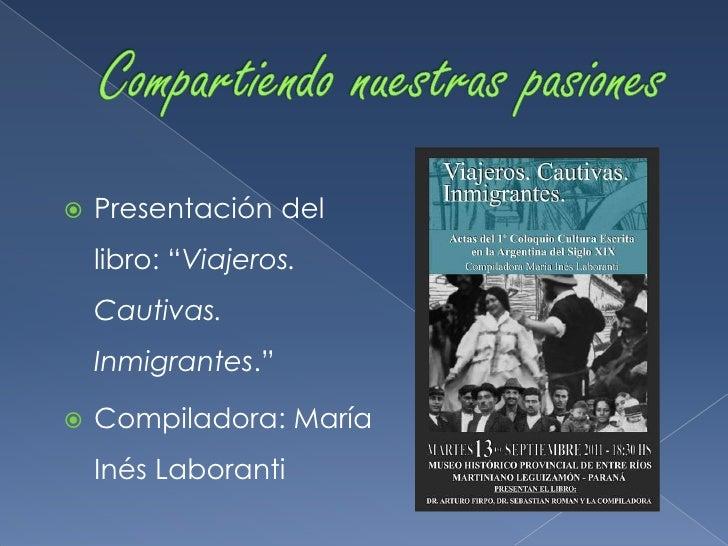 """   Presentación del    libro: """"Viajeros.    Cautivas.    Inmigrantes.""""   Compiladora: María    Inés Laboranti"""