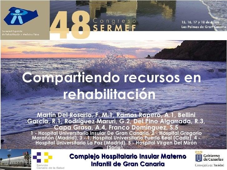 Compartiendo recursos en rehabilitación   Martín Del Rosario, F. M.1, Ramos Ropero, A.1, Bellini García, R.1, Rodríguez Ma...