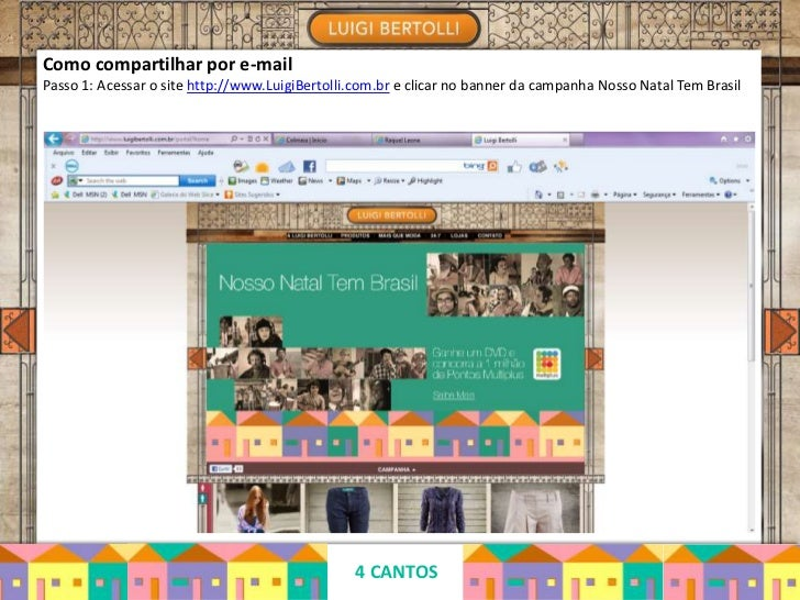 Como compartilhar por e-mailPasso 1: Acessar o site http://www.LuigiBertolli.com.br e clicar no banner da campanha Nosso N...