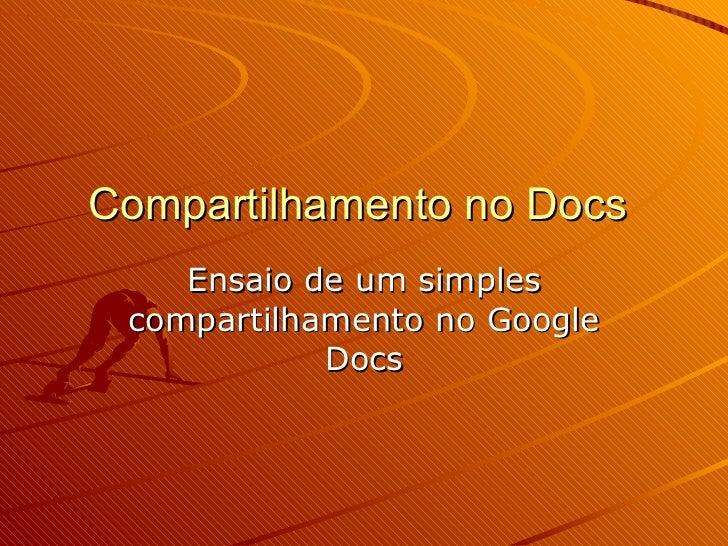 Compartilhamento no Docs  Ensaio de um simples compartilhamento no Google Docs