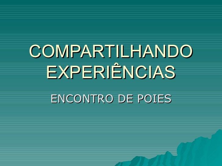 COMPARTILHANDO EXPERIÊNCIAS ENCONTRO DE POIES
