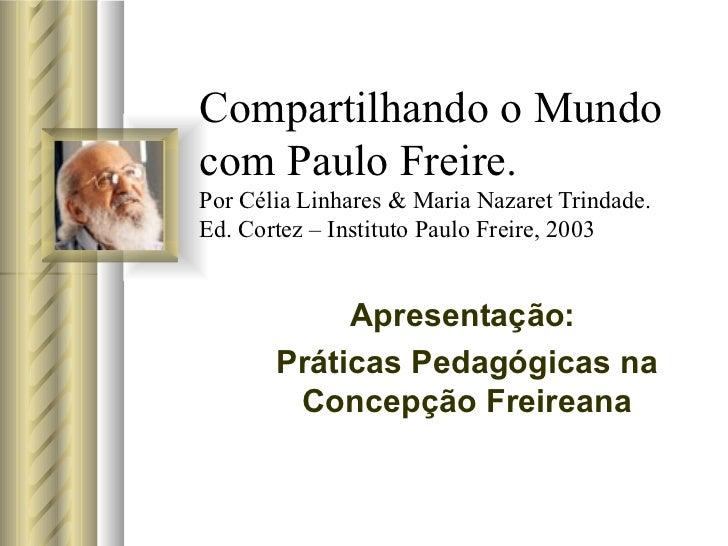 Compartilhando o Mundo com Paulo Freire. Por Célia Linhares & Maria Nazaret Trindade. Ed. Cortez – Instituto Paulo Freire,...