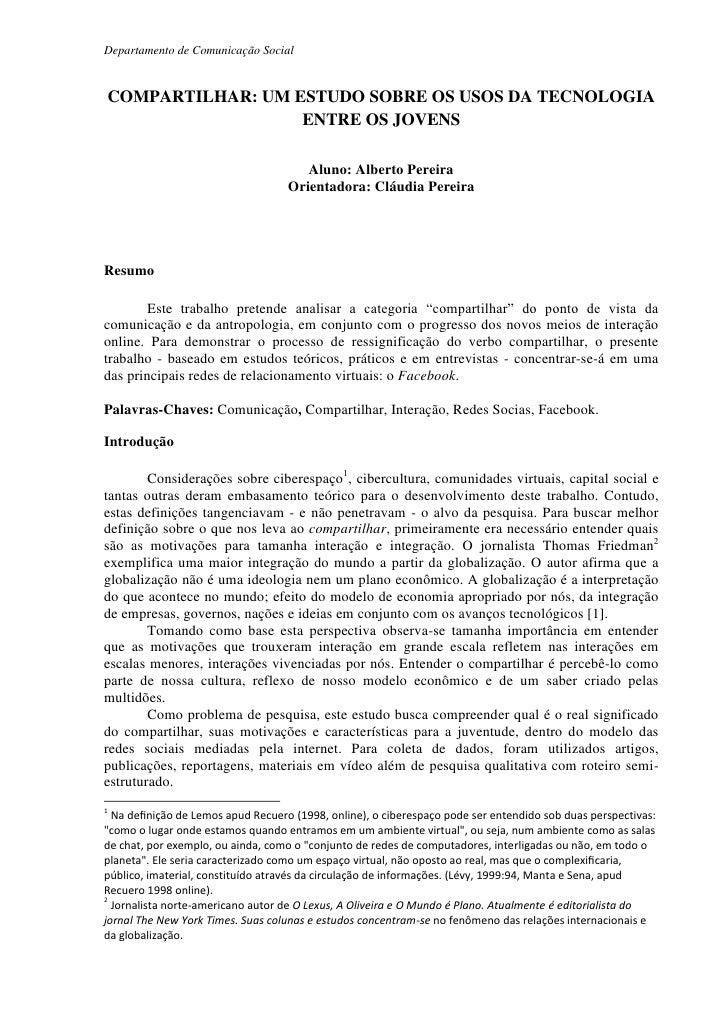 COMPARTILHAR: UM ESTUDO SOBRE OS USOS DA TECNOLOGIA ENTRE OS JOVENS<br />Aluno: Alberto Pereira<br />Orientadora: Cláudia ...