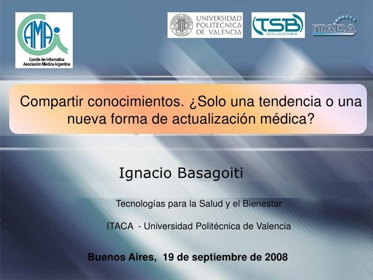 Compartir conocimientos. ¿Solo una tendencia o una      nueva forma de actualización médica?                 Ignacio Basag...