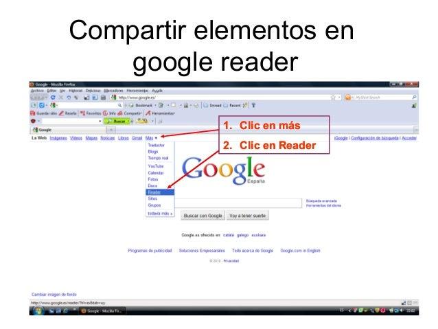 Compartir elementos en google reader 1. Clic en más 2. Clic en Reader 1. Clic en más 2. Clic en Reader