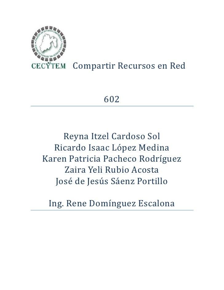 Compartir Recursos en Red              602     Reyna Itzel Cardoso Sol  Ricardo Isaac López MedinaKaren Patricia Pacheco R...
