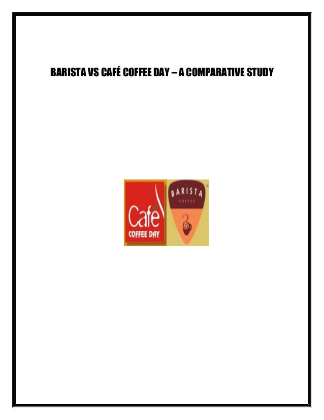 BARISTA VS CAFÉ COFFEE DAY – A COMPARATIVE STUDY