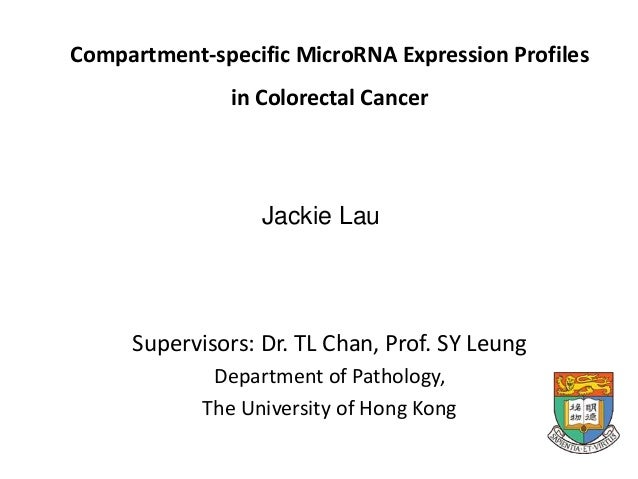 Compartment-specific MicroRNA Expression Profiles in Colorectal Cancer Supervisors: Dr. TL Chan, Prof. SY Leung Department...