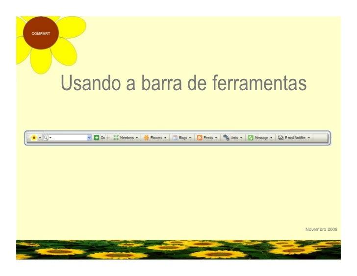 Usando a barra de ferramentas                                 Novembro 2008