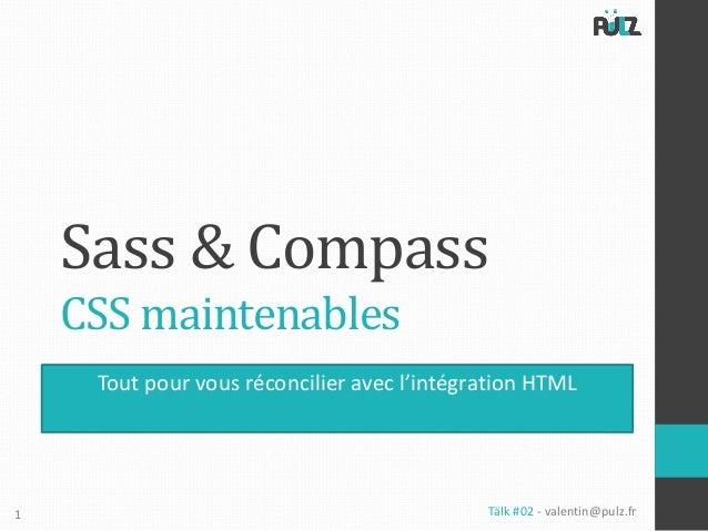 Sass & Compass    CSS maintenables     Tout pour vous réconcilier avec l'intégration HTML1                                ...