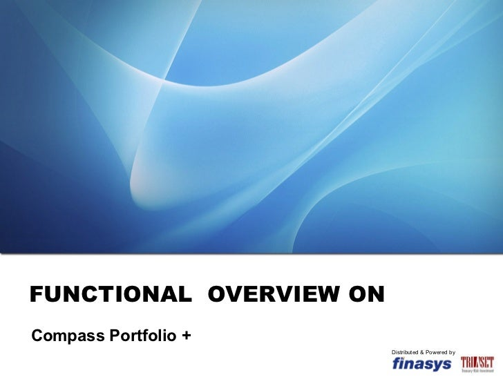 FUNCTIONAL  OVERVIEW ON Compass Portfolio + Distributed & Powered by