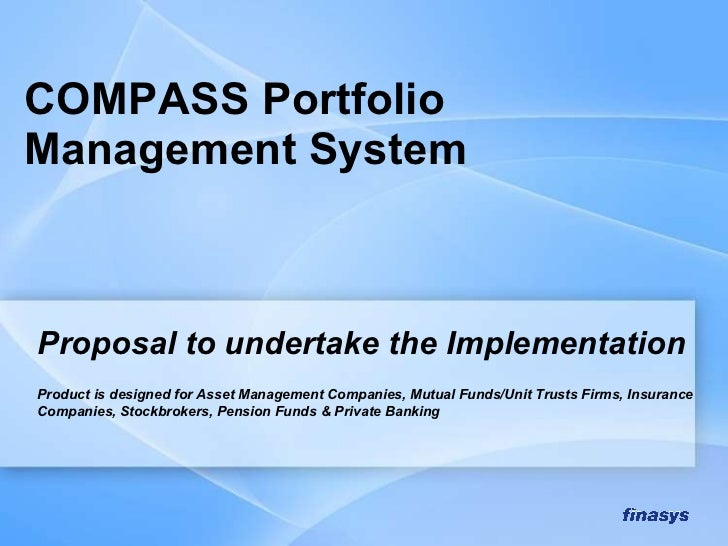 Proposal to undertake the Implementation Product is designed for Asset Management Companies, Mutual Funds/Unit Trusts Firm...