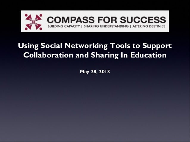 Using Social Networking Tools to SupportCollaboration and Sharing In EducationMay 28, 2013
