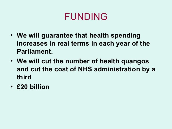 FUNDING• We will guarantee that health spending  increases in real terms in each year of the  Parliament.• We will cut the...