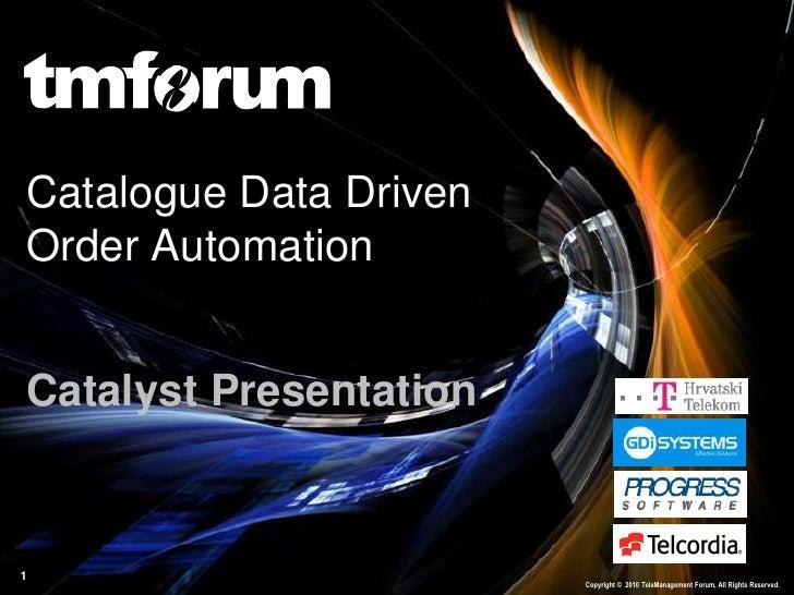 Catalogue Data Driven Order Automation   Catalyst Presentation   1                         Copyright © 2010 TeleManagement...